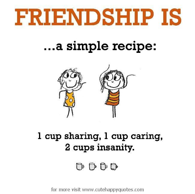 Friendship Is A Simple Recipe Cute Happy Quotes Friendship Inspiration Simple Quotes About Friendship
