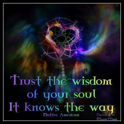 Trust the wisdom of your soul.