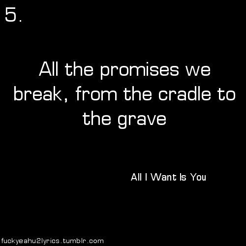 U2 All I Want Is You All The Promises We Break From The Cradle To The Grave U2 Lyrics Lyrics Music Lyrics