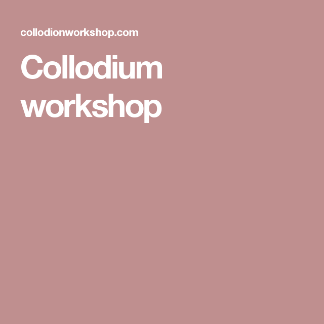 Collodium workshop