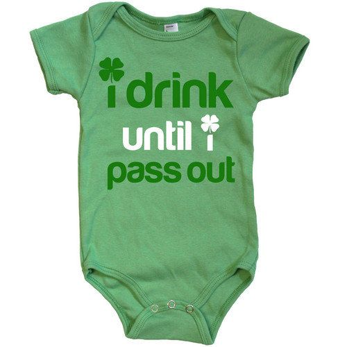 I Drink Until I Pass Out Irish St Patrick/'s Day baby/'s White baby grow bodysuit