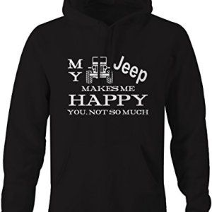 My Jeep Wrangler Makes Me Happy You Not So Much Sweatshirt Sweatshirts Jeep Wrangler Jeep Clothing