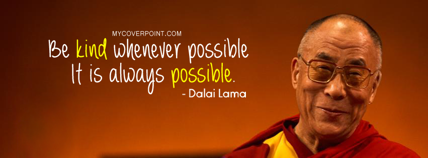 Be kind whenever possible, it is always possible - Dalai Lama ...