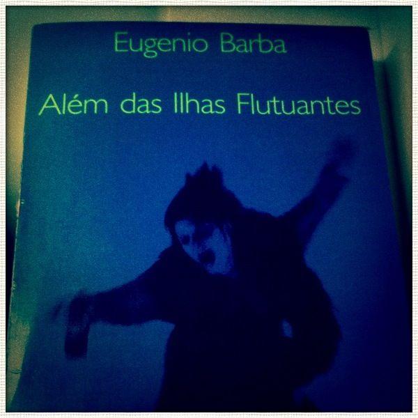 Antropologia teatral. Más allá de las islas flotantes, Eugenio Barba.