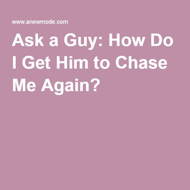 980765f6d2964278e19d7dde8800742b - How Do I Get A Guy To Chase Me Again