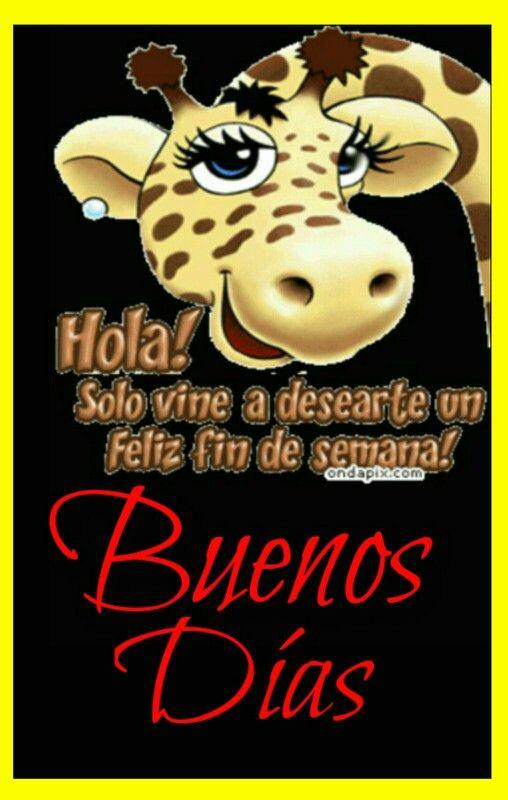 Buenos dias;! Feliz semana
