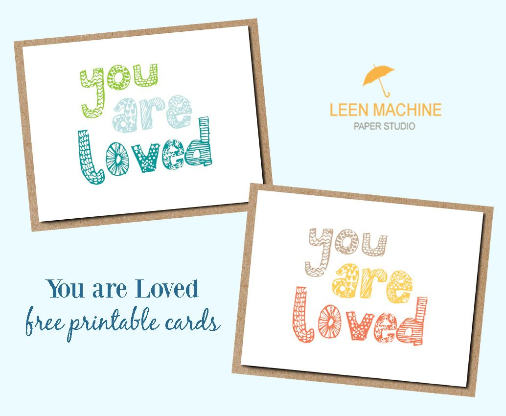 The Leen Machine Paper Studio Blog Where Design Running Life Collide You Are Loved Fr Free Printable Greeting Cards Free Printable Cards Printable Cards
