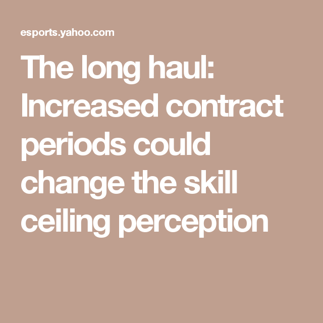 The Long Haul Increased Contract Periods Could Change Skill Ceiling Perception