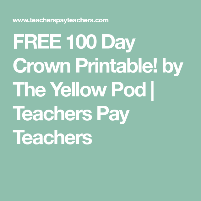 Free 100 day crown printable by the yellow pod teachers pay free 100 day crown printable by the yellow pod teachers pay teachers maxwellsz