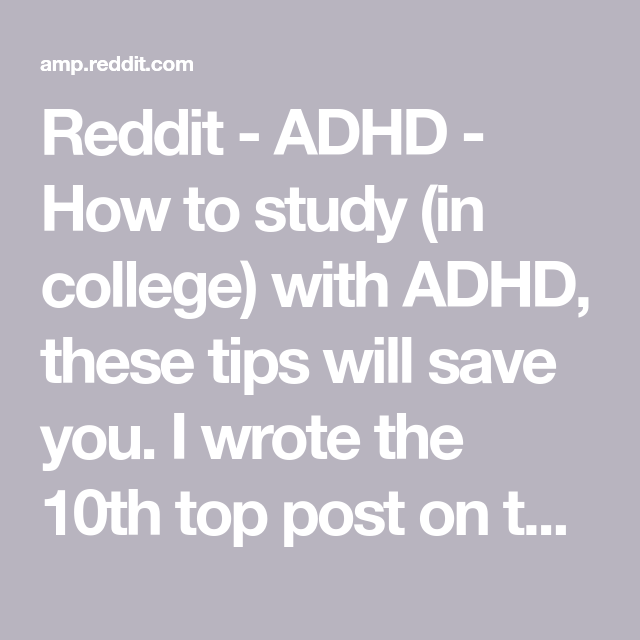 Reddit - ADHD - How to study (in college) with ADHD, these
