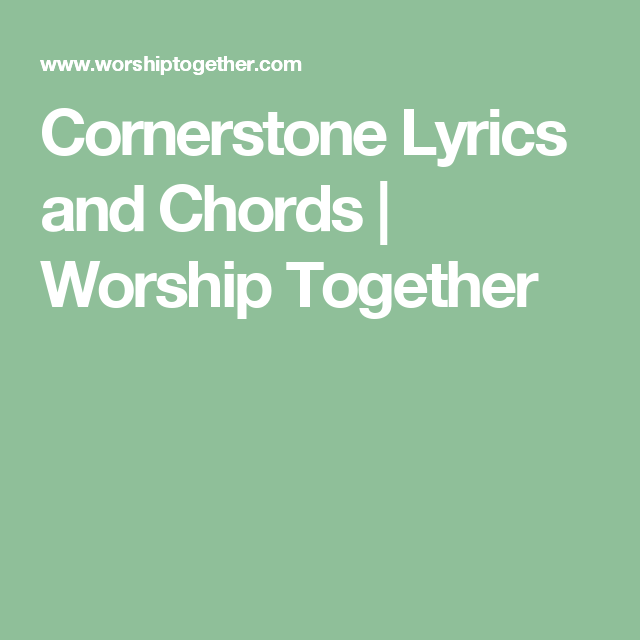 Cornerstone Lyrics and Chords | Worship Together | A Worshipers ...