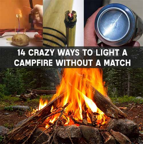 14 Ways To Light A Campfire Without A Match Campfire Outdoor