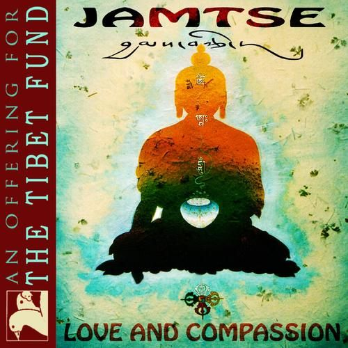 Jamtse: Love & Compassion (An Offering For The Tibet Fund