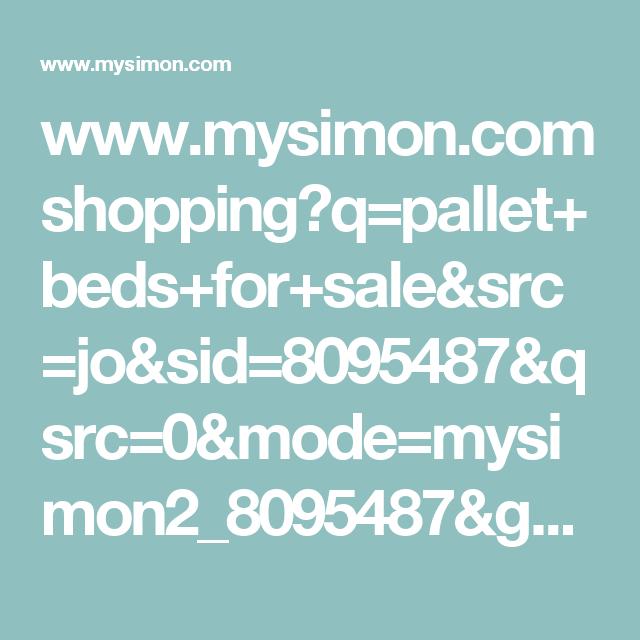 www.mysimon.com shopping?q=pallet+beds+for+sale&src=jo&sid=8095487&qsrc=0&mode=mysimon2_8095487&gch=mysimon-search-148-overlay&mty=e&kwd=%2Bpallet%20%2Bbeds%20%2Bfor%20%2Bsale&mob=m&sou=s&kwid=kwd-17583640773&agid=3822393593&utm_source=bing&utm_medium=paid&utm_campaign=jot&clickid=1234567890