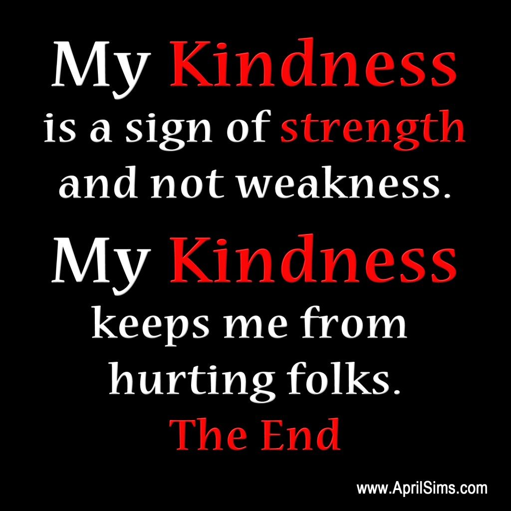 I prefer to Kill my Enemies with Kindness Nothing hurts