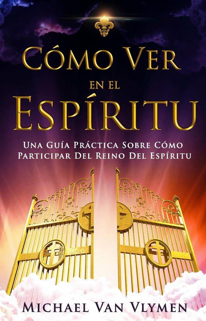 Cómo Ver En El Espíritu Una Guía Práctica Sobre Cómo Participar Del Reino Del Espír Libros De Espiritualidad Libros Cristianos Pdf Descargar Libros Cristianos