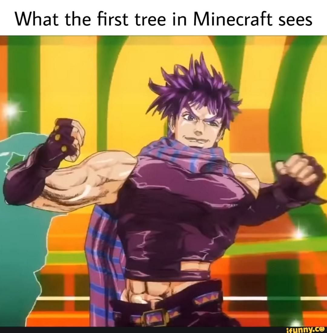 What The first Tree In Minecraft Sees Ifunny In 2020 Jojo