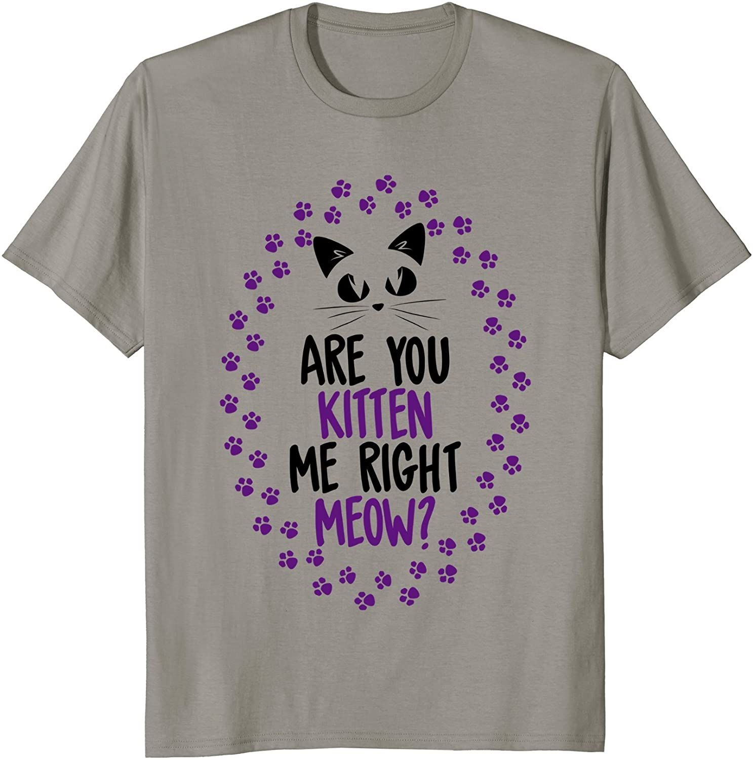Funny Are You Kitten Me Meow Cat Lover Perfect Gift T Shirt In 2020 T Shirts For Women Shirts T Shirt