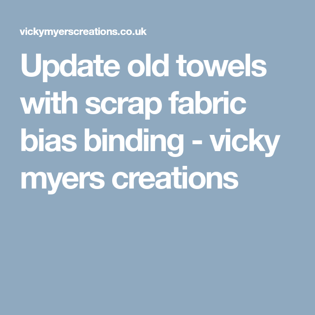 Update Old Towels With Scrap Fabric Bias Binding