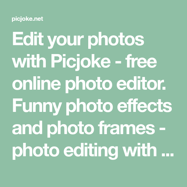 Edit your photos with Picjoke - free online photo editor. Funny ...