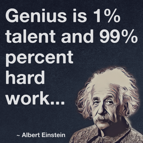 Genius Is 1 Talent And 99 Percent Hard Work Albert Einstein Einstein Einstein Quotes Albert Einstein