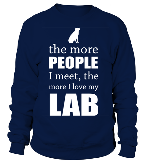 # The-More-People-I-Meet---Labrador .  The More People I Meet - LabradorZODIAC, DANCE, HOLIDAYS, lgbt , gay, mom, dad, family, reading, hiking, scout, shirt, t-shirt, funny shirt
