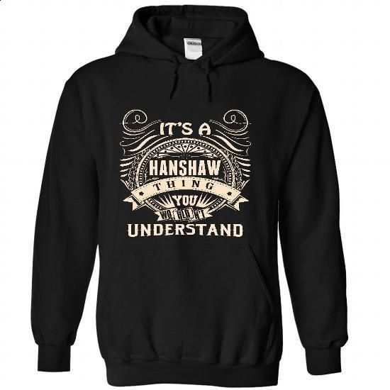 HANSHAW .Its a HANSHAW Thing You Wouldnt Understand - T Shirt, Hoodie, Hoodies, Year,Name, Birthday - #novio gift #awesome hoodie