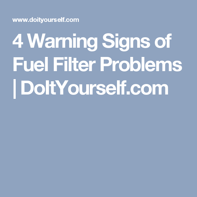 4 Warning Signs Of Fuel Filter Problems Doityourself Auto