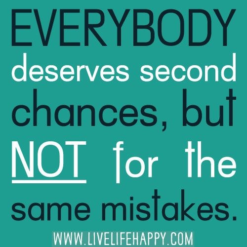 Everybody Deserves Second Chances But Not For The Same Mistakes