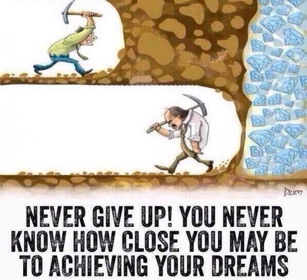 Never give up... Don't give in...