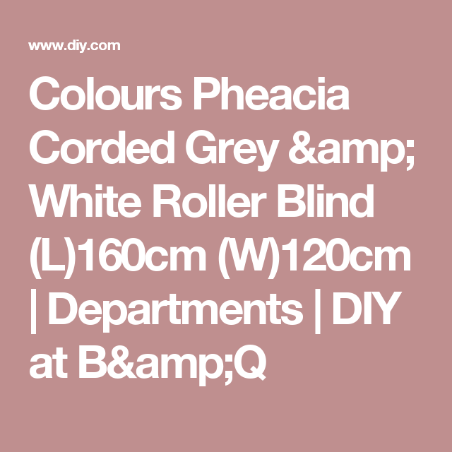 Bathroom Window Blinds B&Q colours pheacia corded grey & white roller blind (l)160cm (w)120cm