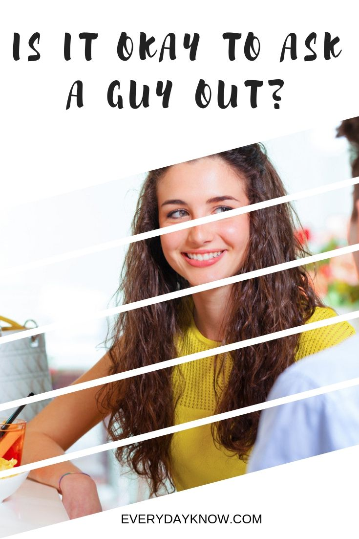 is it ok to ask a guy out