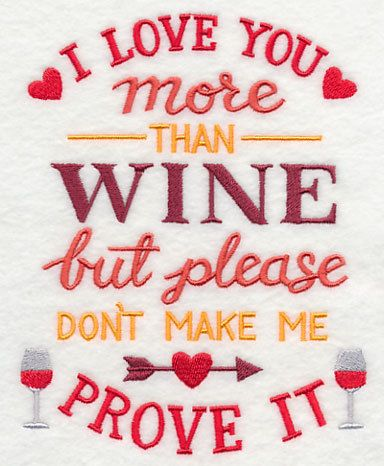 Please Don't Make Me Prove It I love you more than wine. Embroidered design on 100% cotton kitchen towel for valentines day gift. by embroiderybybeverly on Etsy