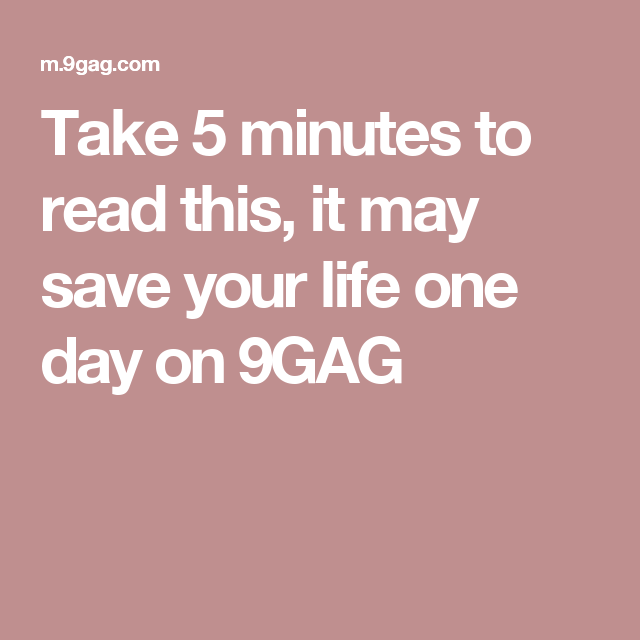 Take 5 minutes to read this, it may save your life one day on 9GAG