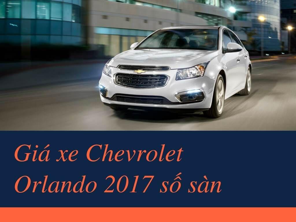 Gia Xe Chevrolet Orlando 2017 Số San Chevrolet Orlando 2017 Số San