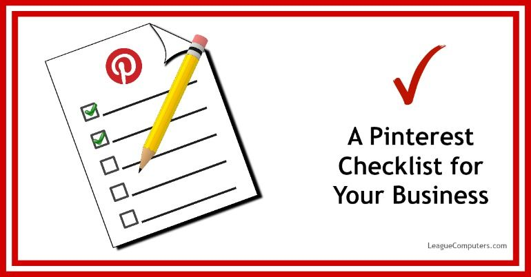 A Pinterest Checklist for Your Business http://leaguecomputers.com/blog/2015/04/pinterest-checklist-for-your-business