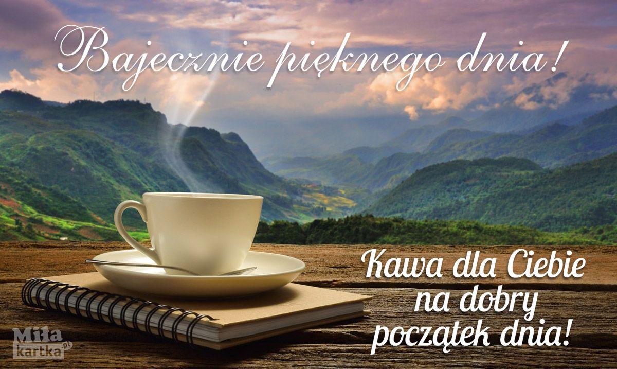 Kawa Bajecznie Pieknego Dnia Dzien Dobry Kawa Kartki