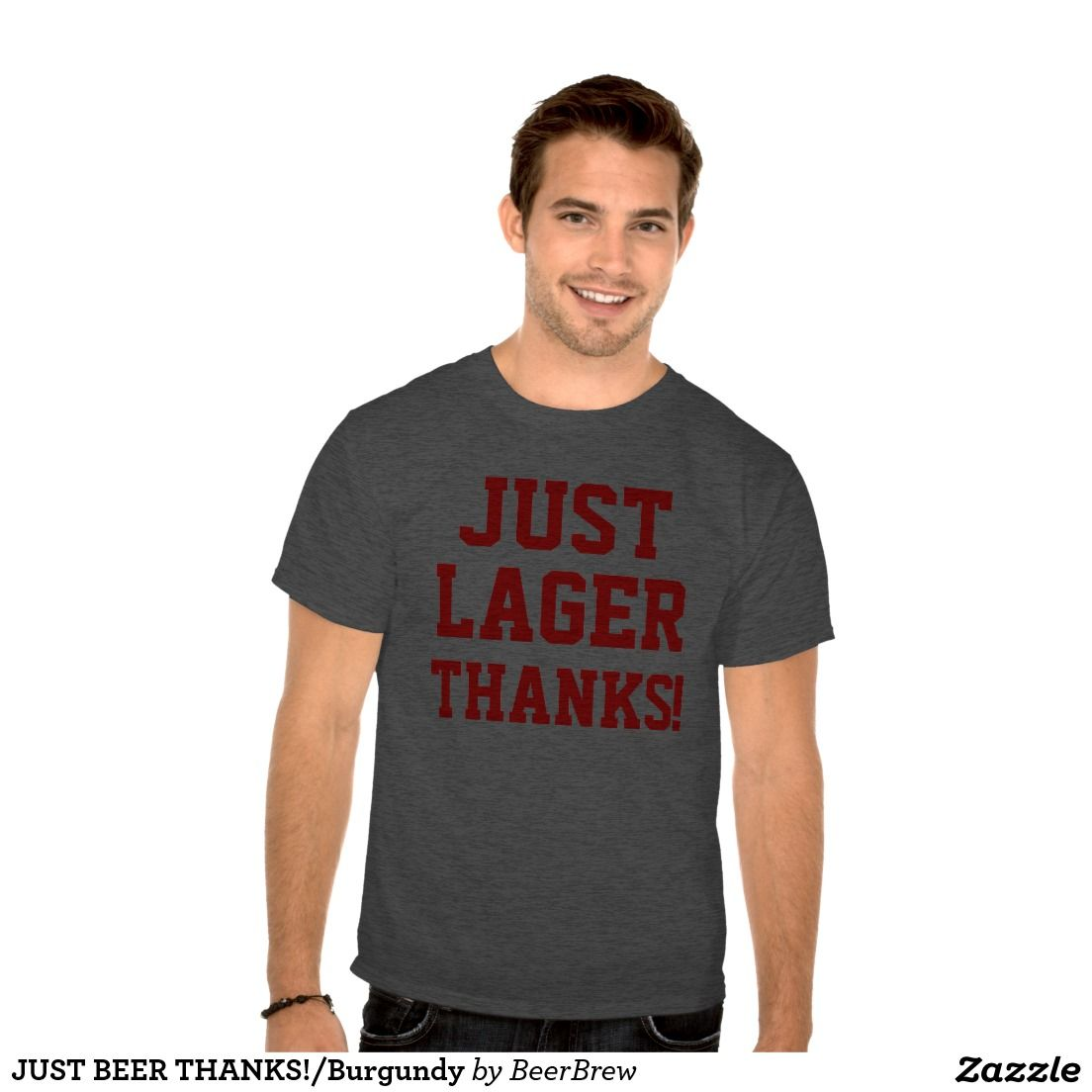 JUST LAGER THANKS!/Burgundy  http://www.zazzle.com/beerbrew?rf=238806092629186307