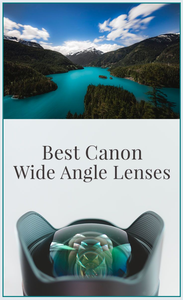 7 Best Wide Angle Lenses for Canon (Reviews & Buying Guide)