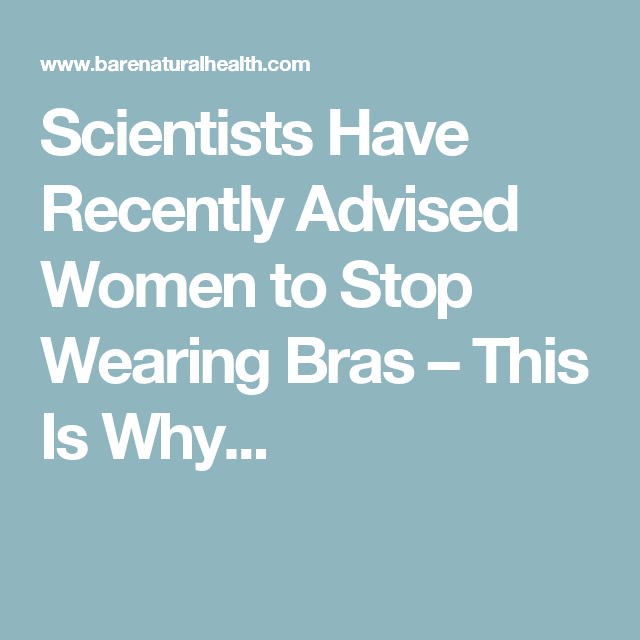 Scientists Have Recently Advised Women to Stop Wearing Bras – This Is Why...