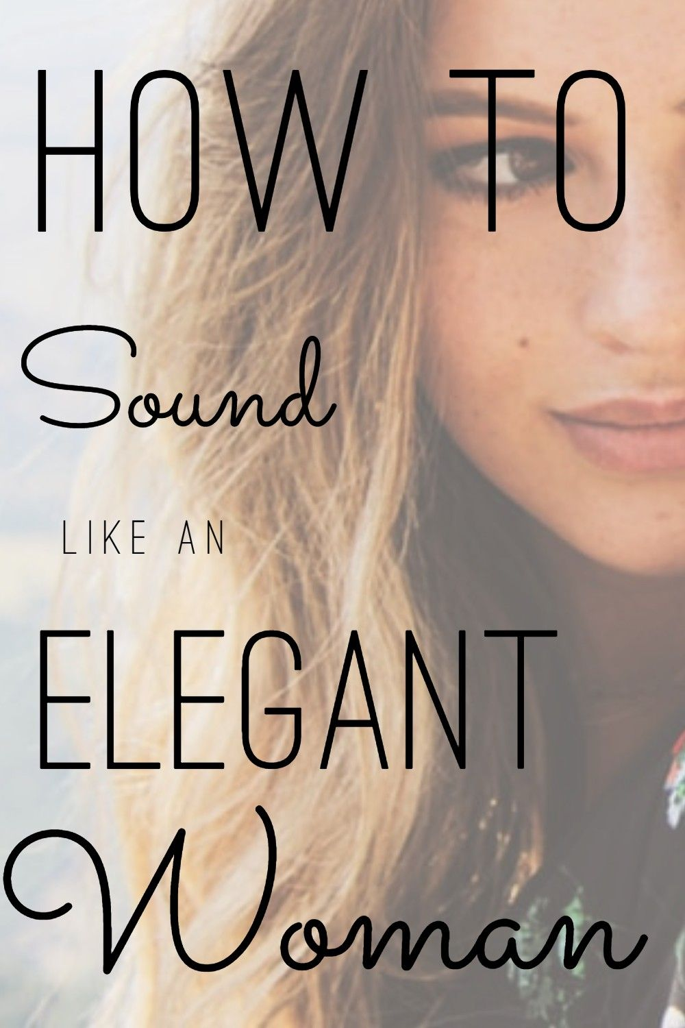 How to sound like an elegant woman. Knowing how to sound elegant will open so many doors and make people remember you. This post will help you sound more elegant