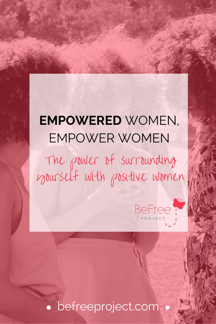 Empowered Women Empower Women Befree Project Inspirational Quotes For Women Empowerment Women Empowerment