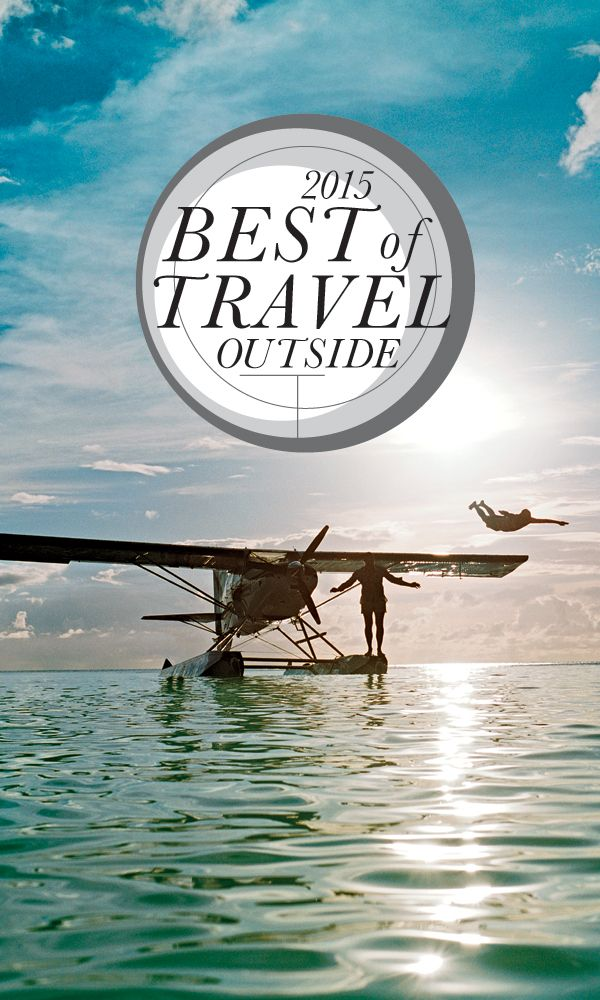 Trips So Amazing We Gave Them Awards Travel List Paths And - Outside magazines travel awards 2015