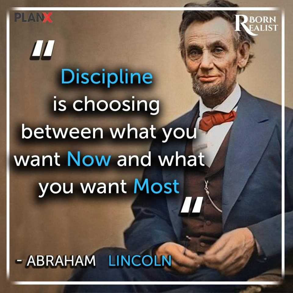 Abraham Lincoln Discipline Is Choosing Between What You Want Now