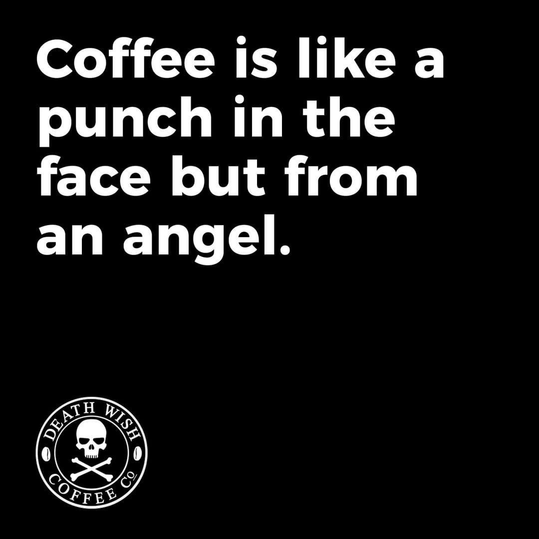 What An Angel Regram Via Deathwishcoffee Coffee Quote Funny Coffee Quotes Strong Coffee Coffee Quotes