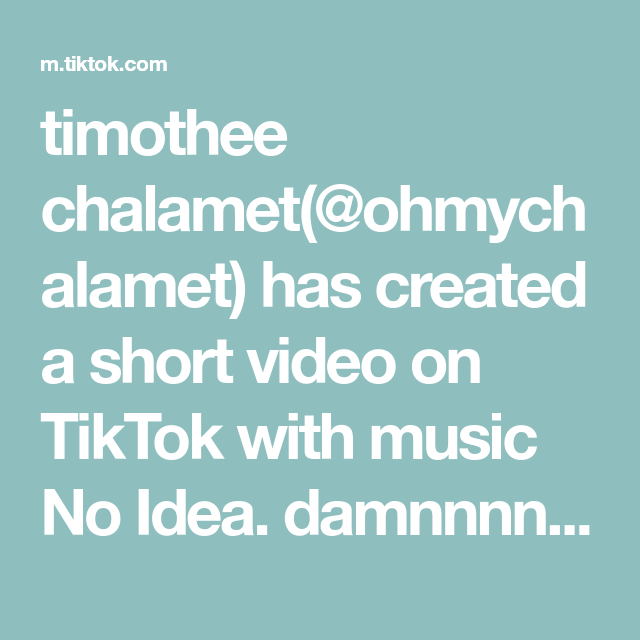 Timothee Chalamet Ohmychalamet Has Created A Short Video On Tiktok With Music No Idea Damnnnnnn Foryou Fyp Timotheechalamet Ti Timothee Chalamet Music Video