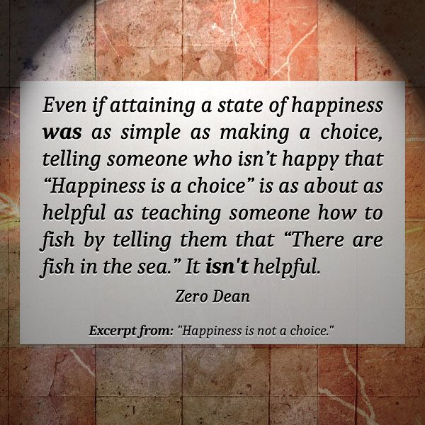 Excerpt from: Happiness is not a choice. #zerosophy