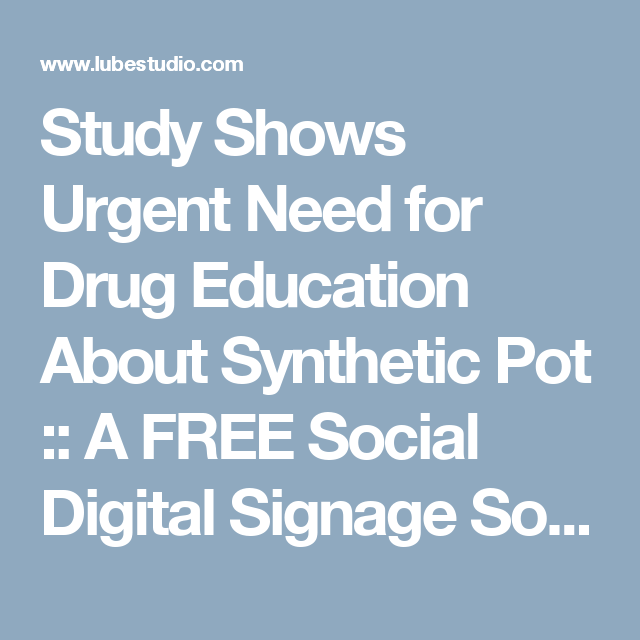 Study Shows Urgent Need for Drug Education About Synthetic Pot :: A FREE Social Digital Signage Software - Everyone Broadcasts Now