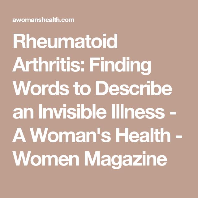 Rheumatoid Arthritis Finding Words To Describe An Invisible Illness A Woman S Health Women Magazine Rheumatoid Arthritis Arthritis Invisible Illness