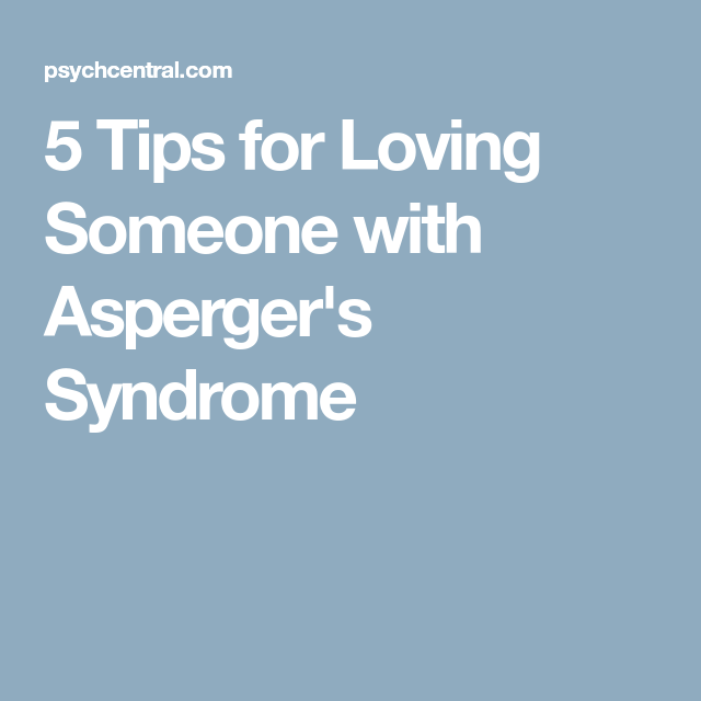 5 Tips for Loving Someone with Asperger's Syndrome | Autism